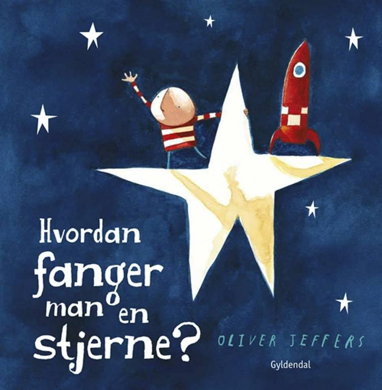 Hvordan fanger man en stjerne? af Oliver Jeffers