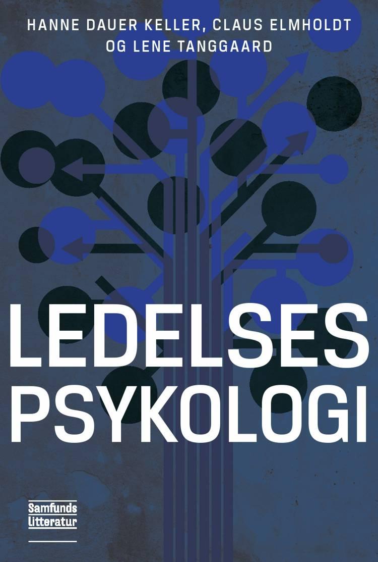 Ledelsespsykologi af Lene Tanggaard, Claus Elmholdt, Hanne Dauer Keller, Claus Elmholdt og Lene Tanggaard og Hanne Dauer Keller og Lene Tanggaard