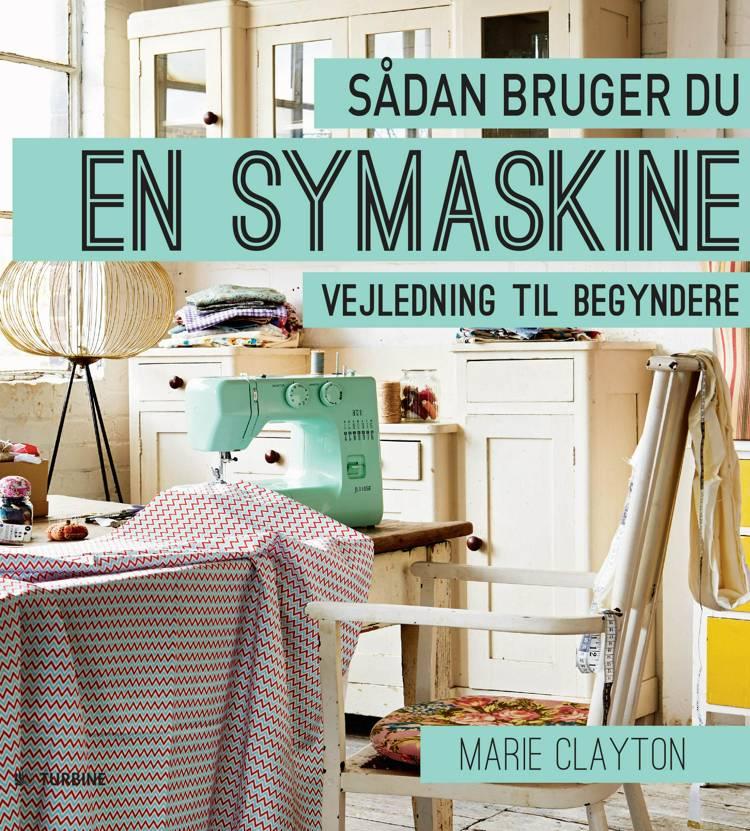 Sådan bruger du en symaskine af Marie Clayton