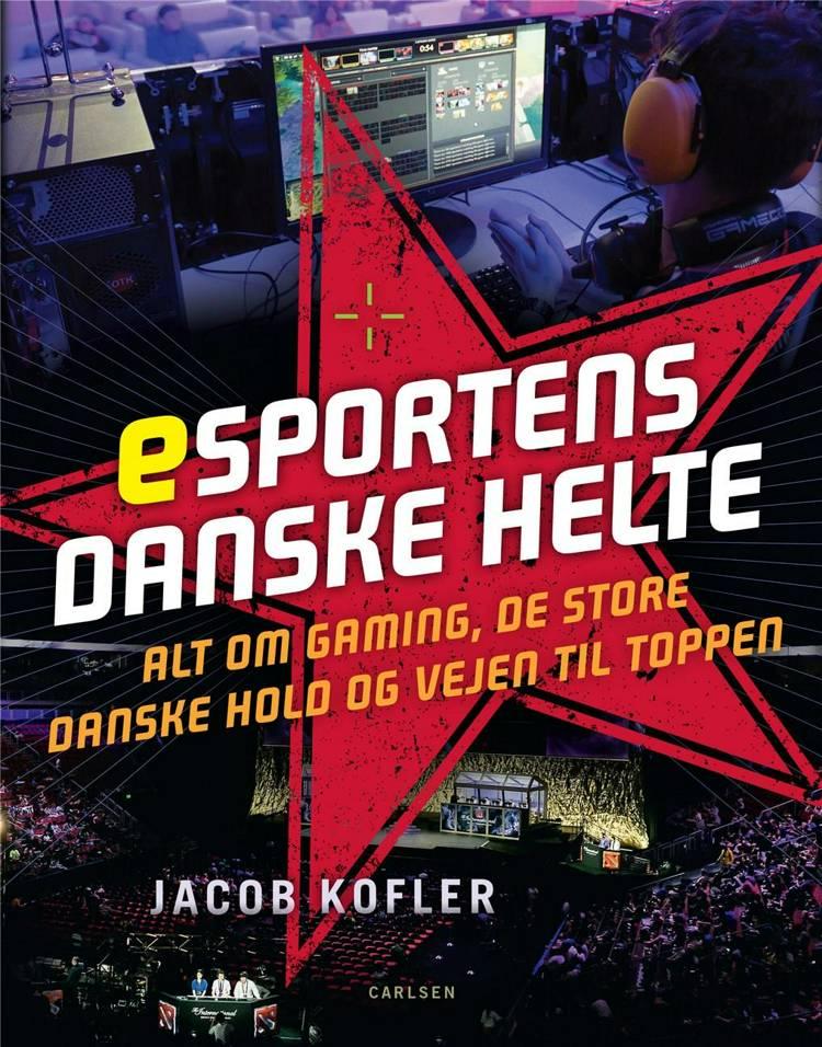 sportsbøger, esport, e-sport, esportens danske helte, gaming, gamerbog, Jacob Kofler