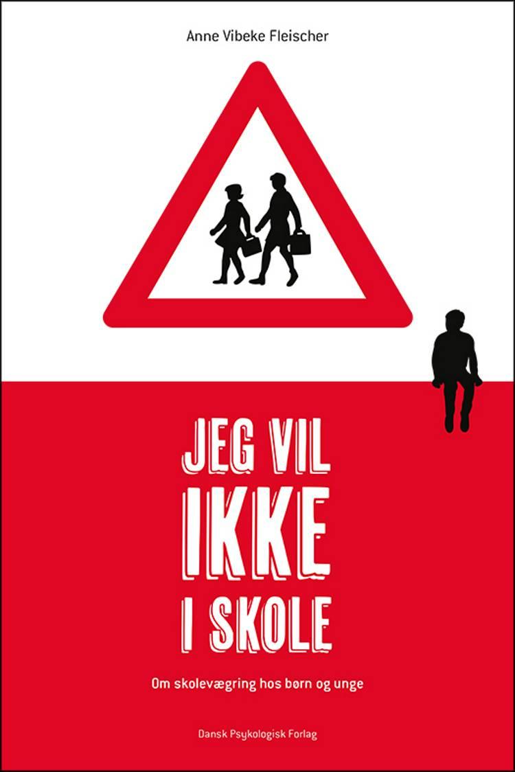 Jeg vil ikke i skole af Anne Vibeke Fleischer
