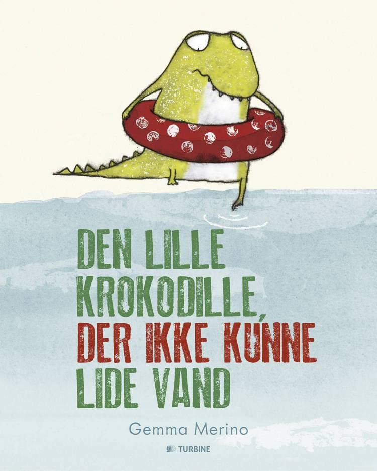 Den lille krokodille, der ikke kunne lide vand af Gemma Merino