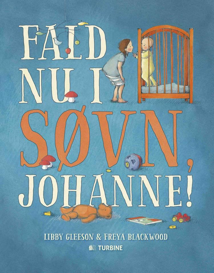 Fald nu i søvn Johanne! af Libby Gleeson og Freya Blackwood