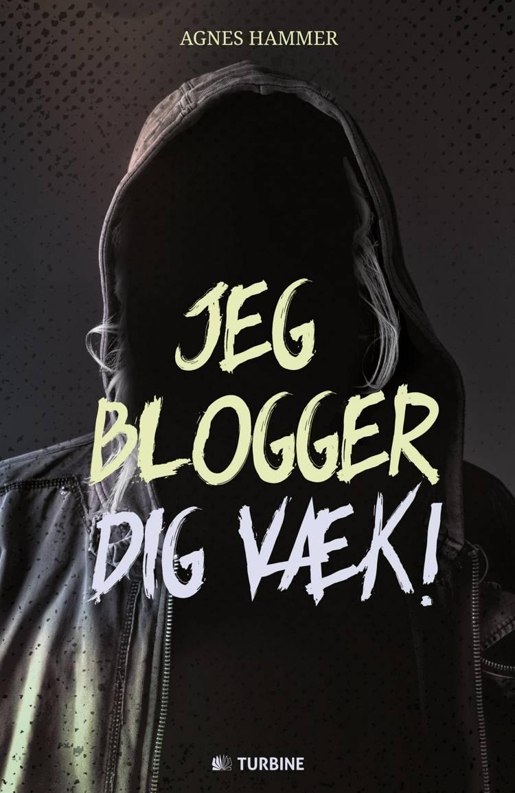 Jeg blogger dig væk! af Agnes Hammer