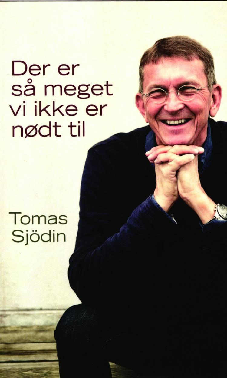 Der er så meget vi ikke er nødt til af Tomas Sjödin