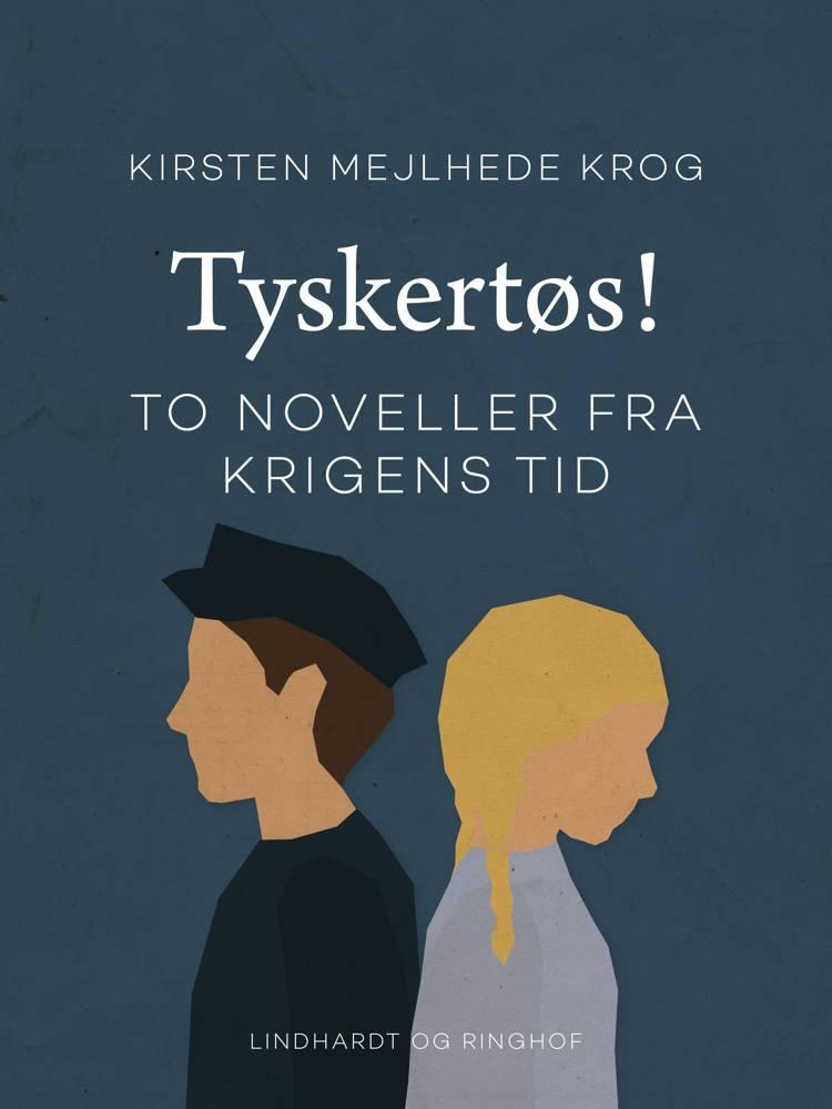 Tyskertøs! To noveller fra krigens tid af Kirsten Mejlhede