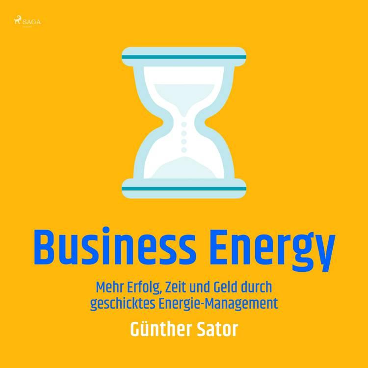 Business Energy - Mehr Erfolg, Zeit und Geld durch geschicktes Energie-Management af Günther Sator