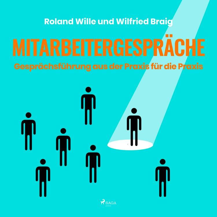 Mitarbeitergespräche - Gesprächsführung aus der Praxis für die Praxis af Wilfried Braig og Roland Wille