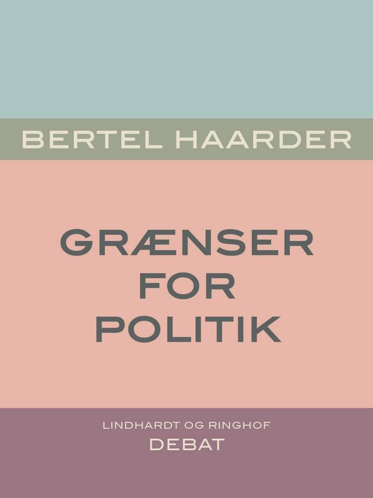 Grænser for politik af Bertel Haarder