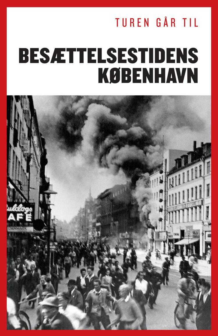 Turen går til besættelsestidens København af Claus Bundgård Christensen, Joachim Lund, Sofie Lene Bak og Jakob Sørensen m.fl.