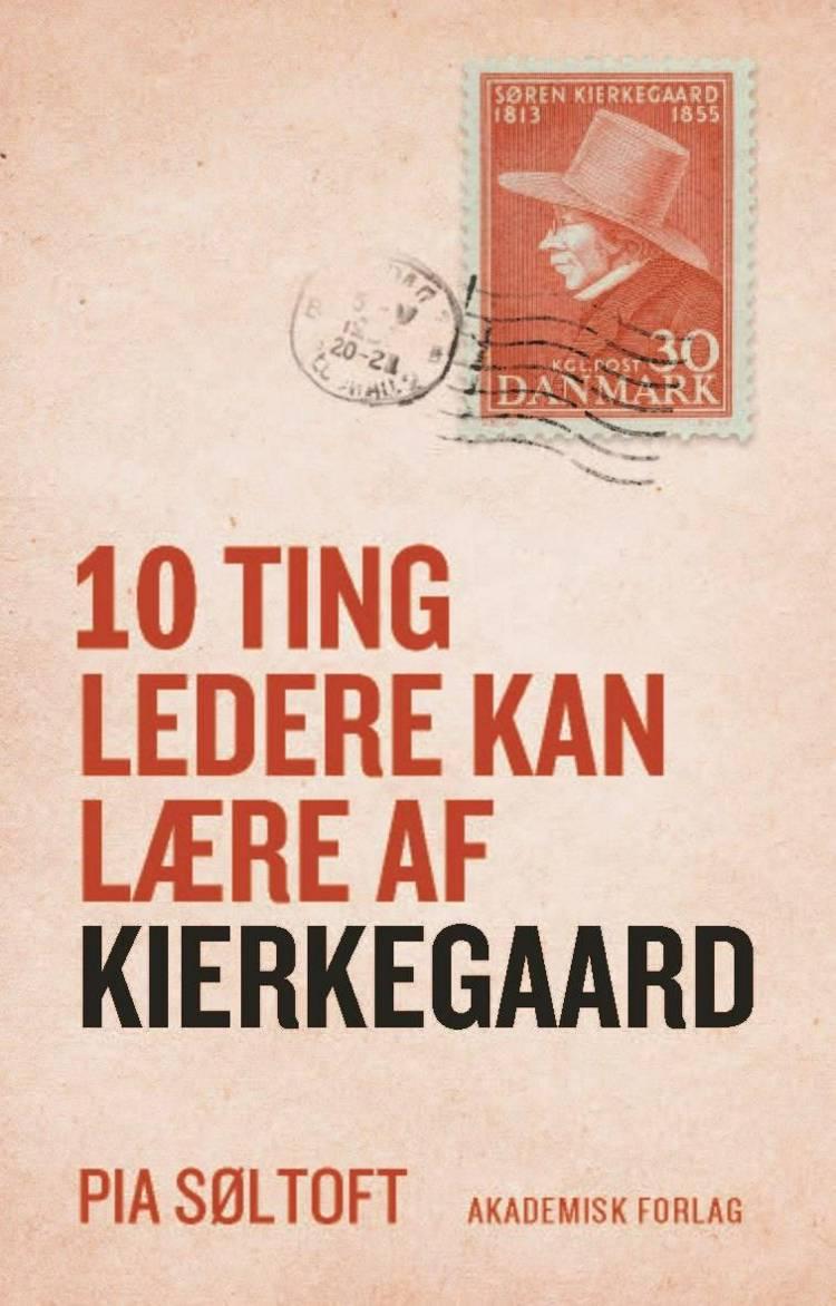 10 ting ledere kan lære af Kierkegaard af Pia Søltoft