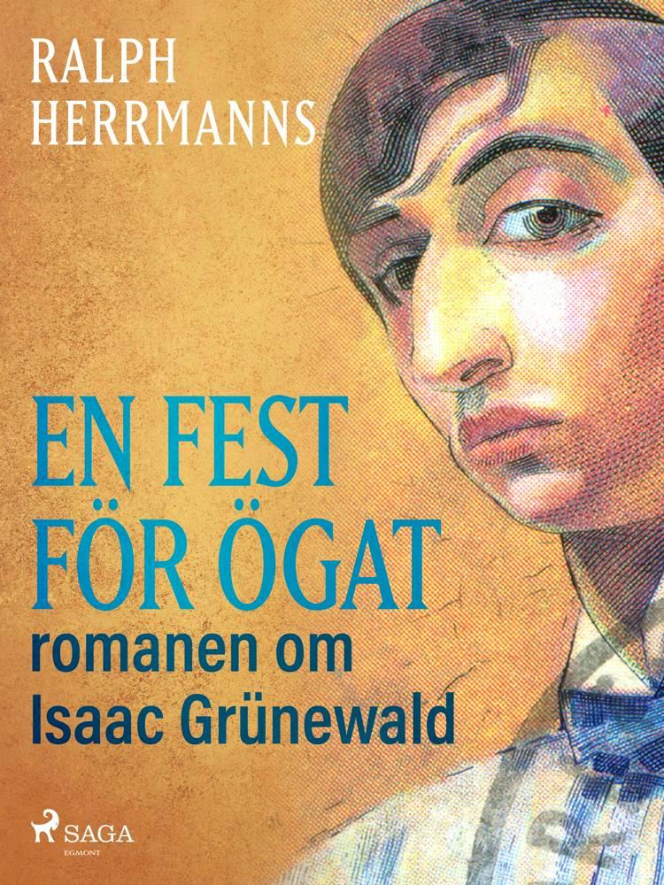 En fest för ögat: romanen om Isaac Grünewald af Ralph Herrmanns