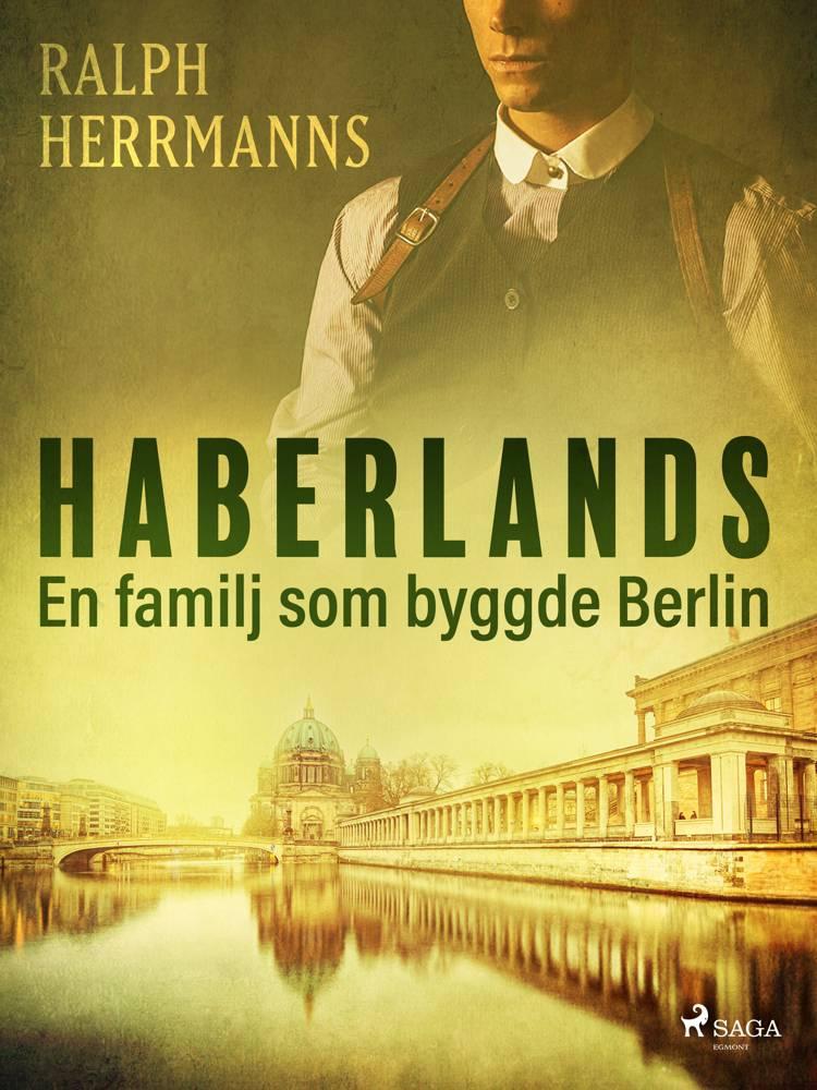 Haberlands. En familj som byggde Berlin af Ralph Herrmanns