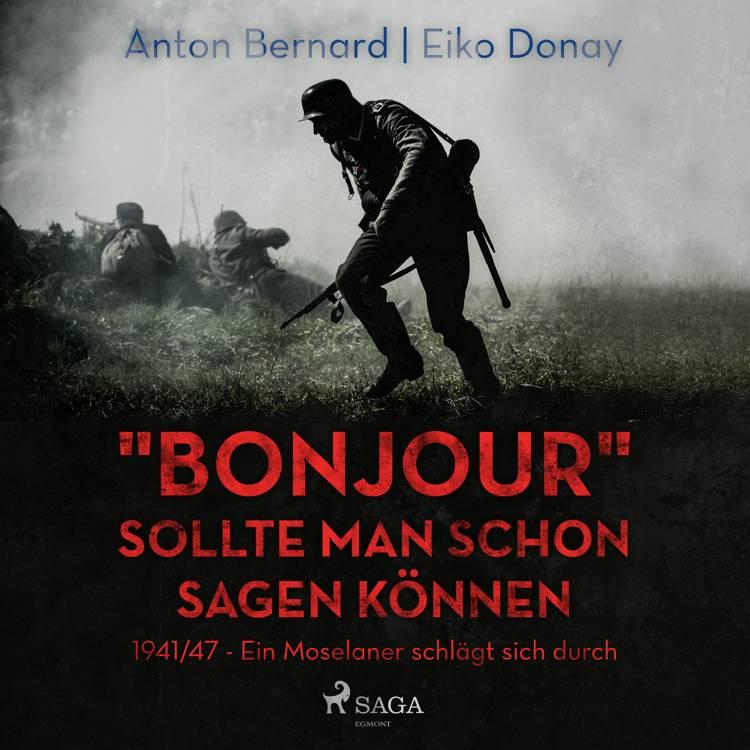 """""""Bonjour"""" sollte man schon sagen können - 1941/47 - Ein Moselaner schlägt sich durch af Eiko Donay og Anton Bernard"""