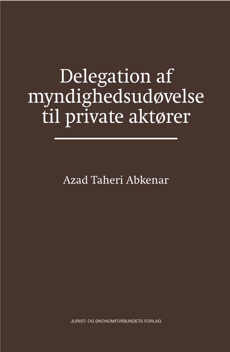 Delegation af myndighedsudøvelse til private aktører af Azad Taheri Abkenar