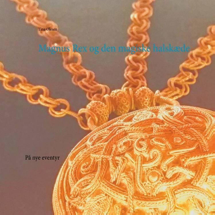 Magnus Rex og den magiske halskæde af Tina Olesen