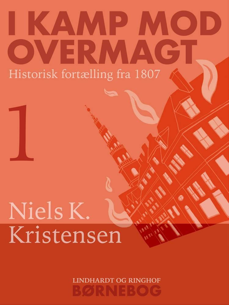I kamp mod overmagt. Historisk fortælling fra 1807 af Niels K. Kristensen