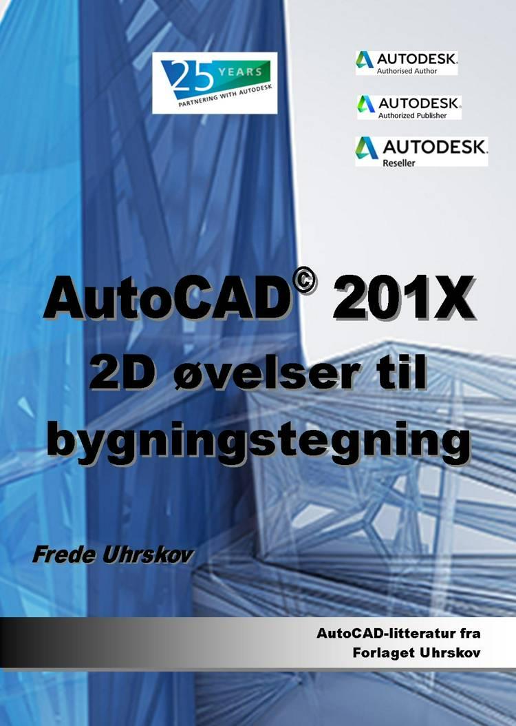 AutoCAD 201X - 2D øvelser til bygningstegning af Frede Uhrskov