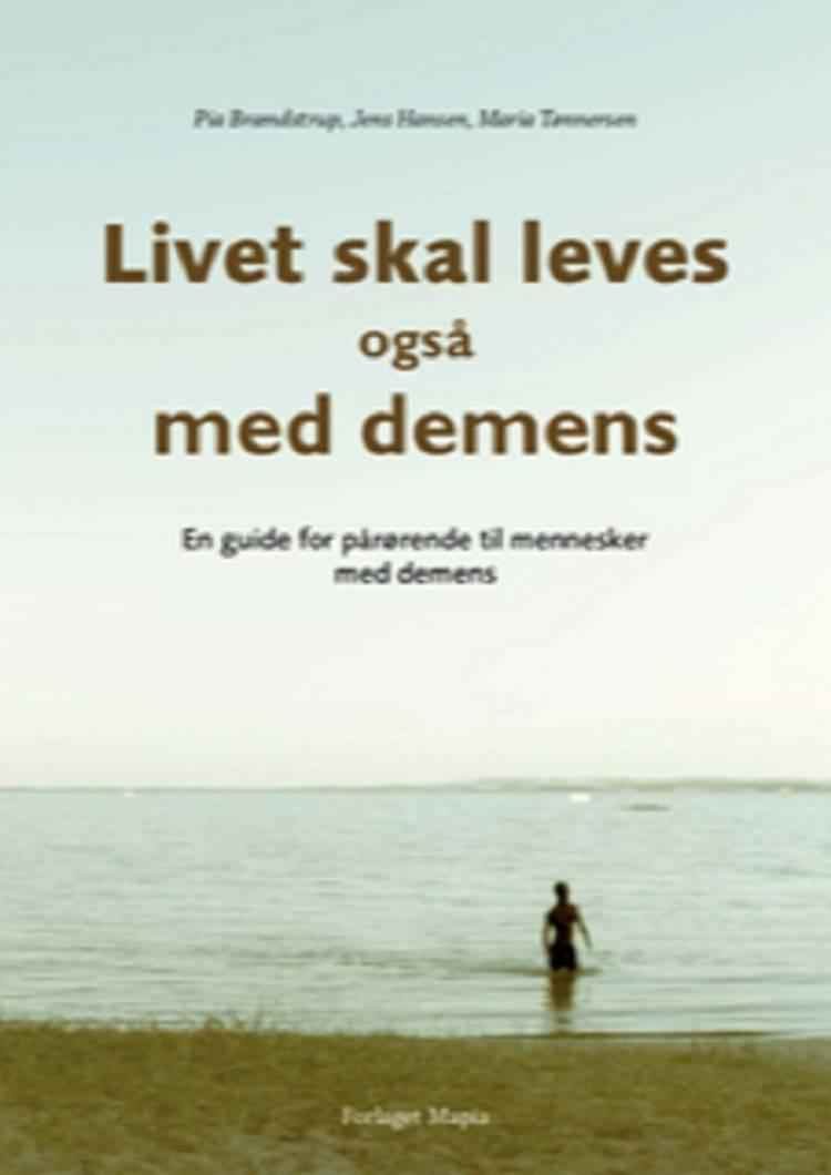 Livet skal leves - også med demens af Jens Hansen, Pia Brændstrup og Maria Tønnersen