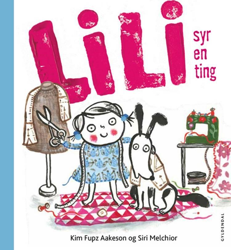 Lili syr en ting af Kim Fupz Aakeson og Siri Melchior