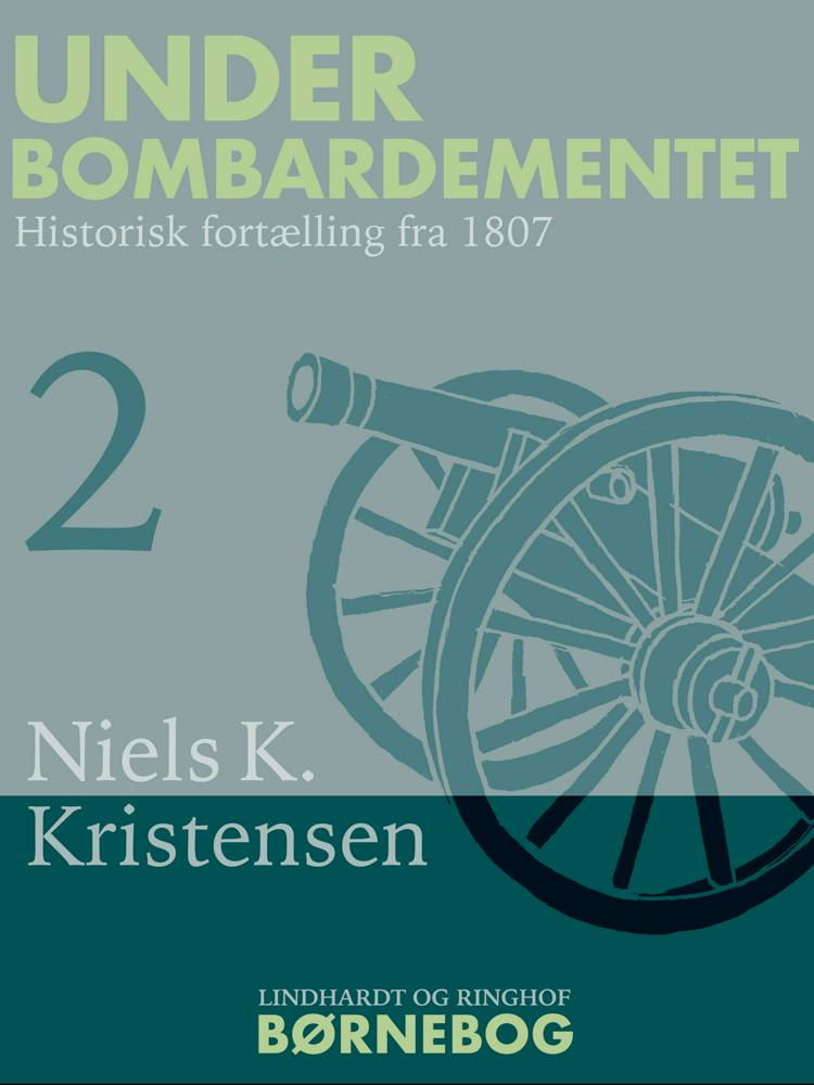 Under Bombardementet. Historisk fortælling fra 1807 af Niels K. Kristensen