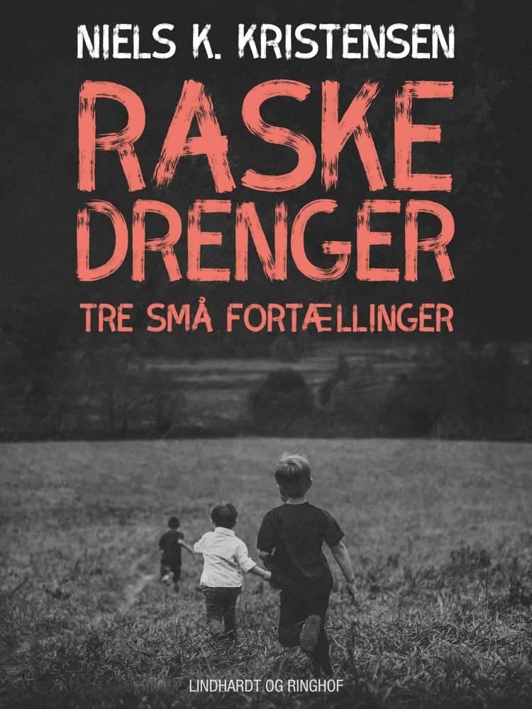 Raske Drenge. Tre små fortællinger af Niels K. Kristensen