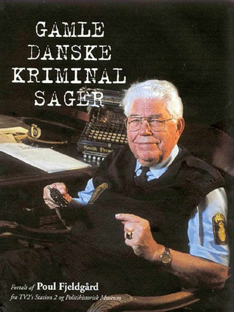 Gamle danske kriminalsager af Poul Fjeldgård