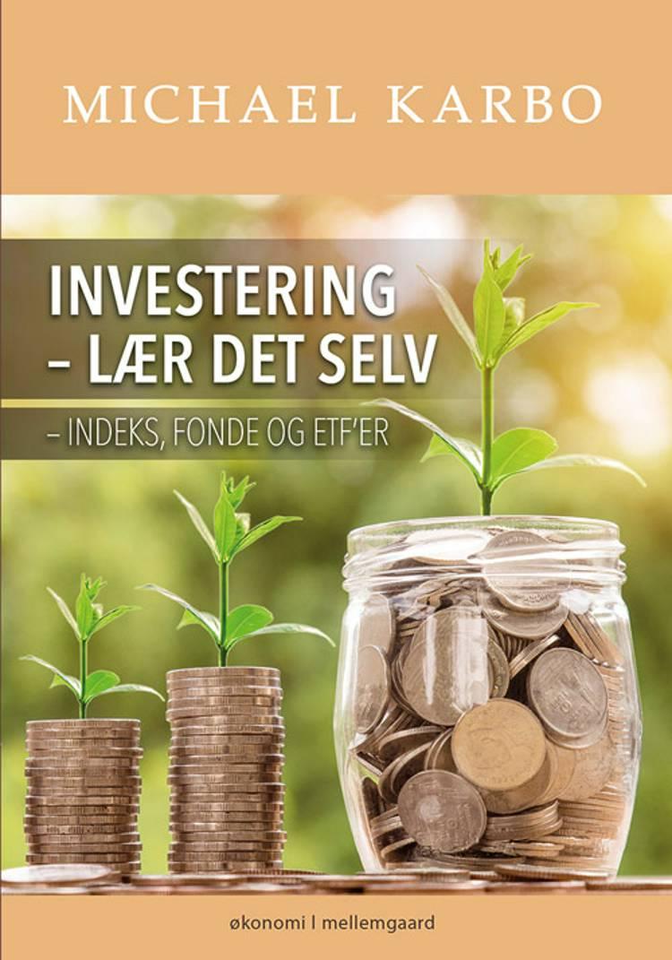 Investering – lær det selv indeks, fonde og ETF'er af Michael Karbo