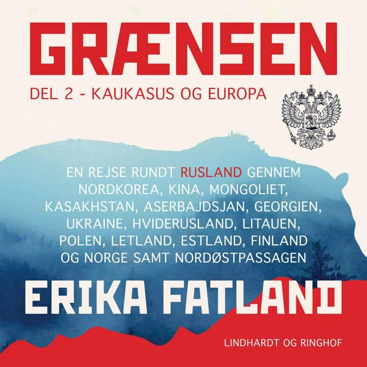 Grænsen del 2 - Kaukasus og Europa af Erika Fatland
