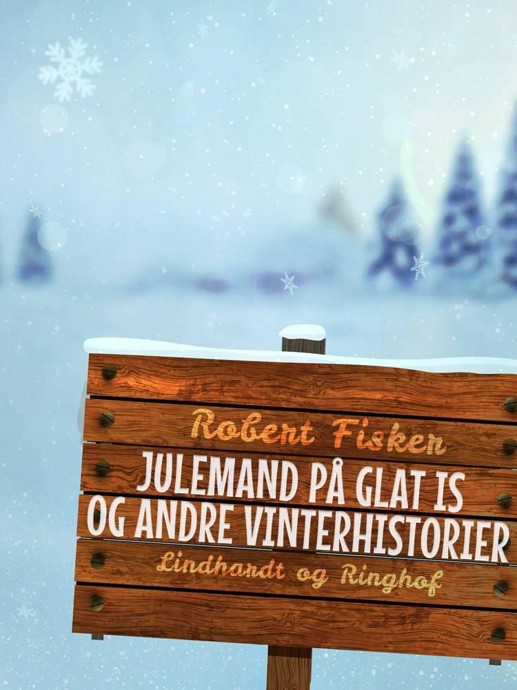 Julemand på glat is og andre vinterhistorier af Robert Fisker