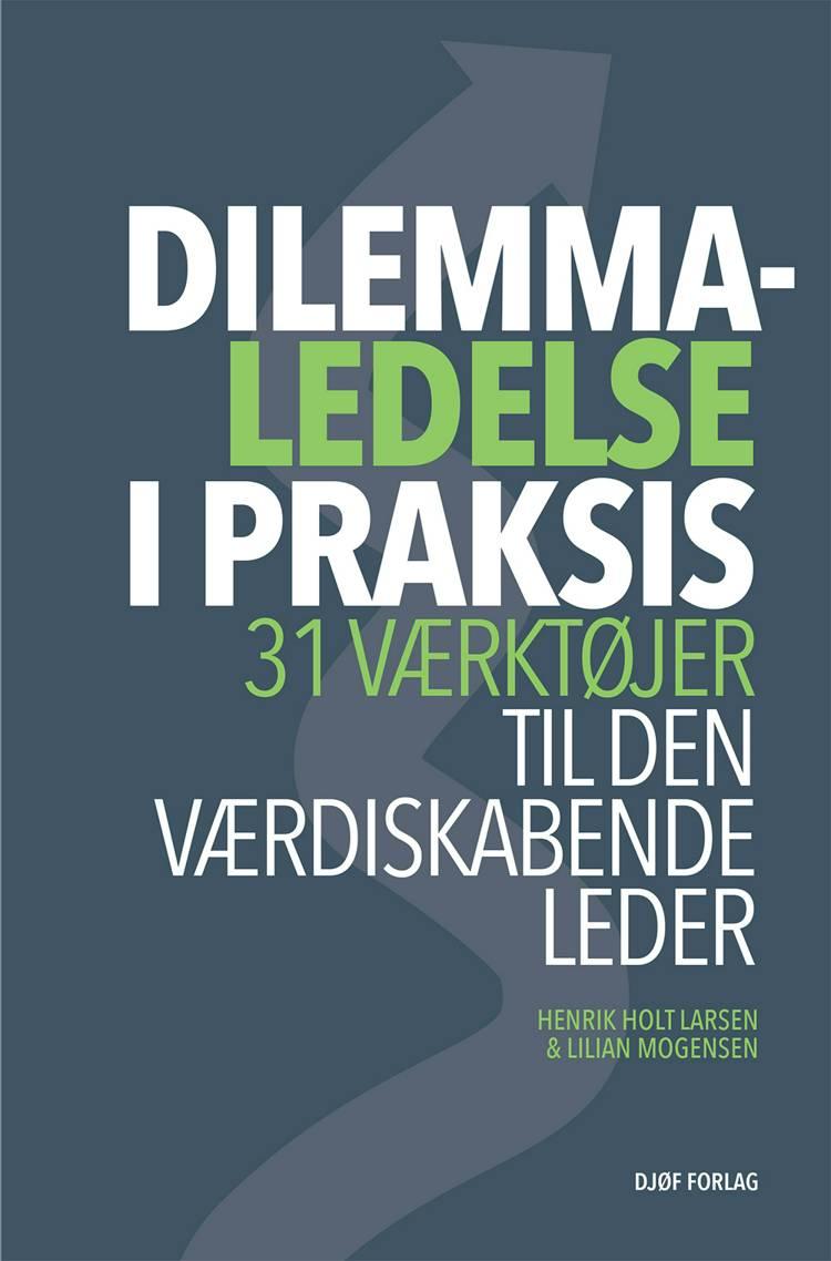 Dilemmaledelse i praksis af Henrik Holt Larsen og Lilian Mogensen