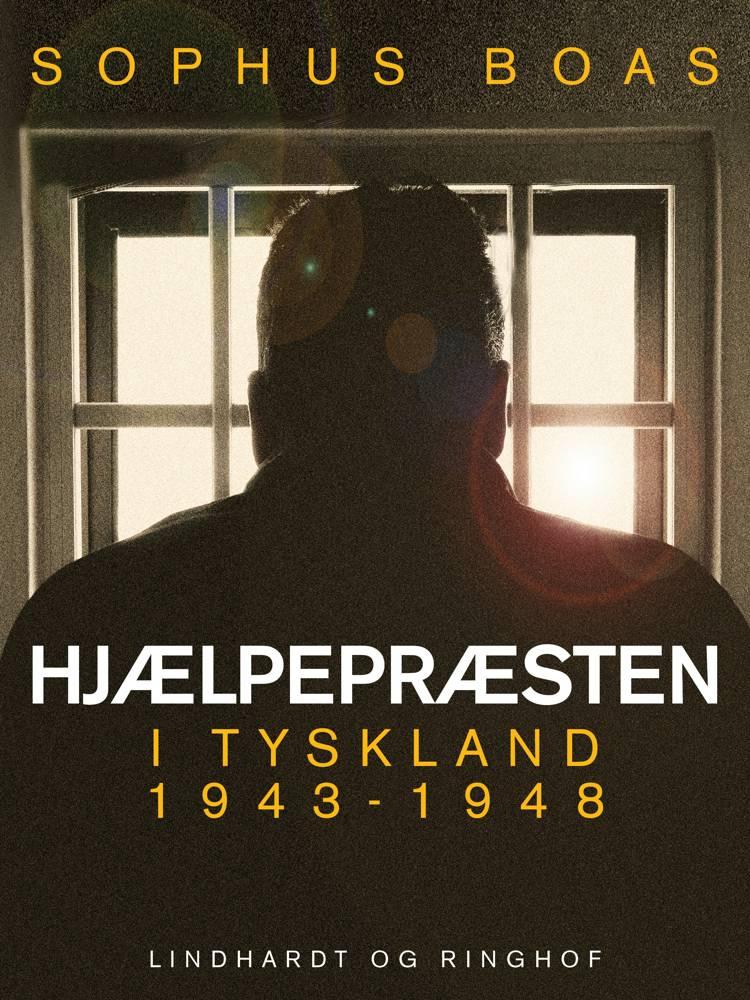 Hjælpepræsten. I Tyskland 1943-1948 af Sophus Boas
