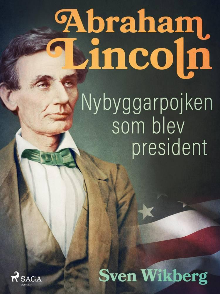 Abraham Lincoln : Nybyggarpojken som blev president af Sven Wikberg