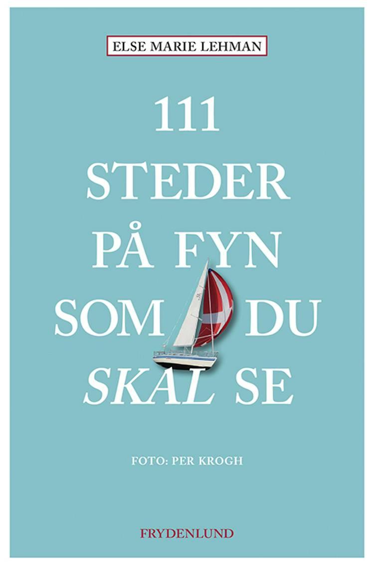 111 steder på Fyn som du skal se af Else Marie Lehman
