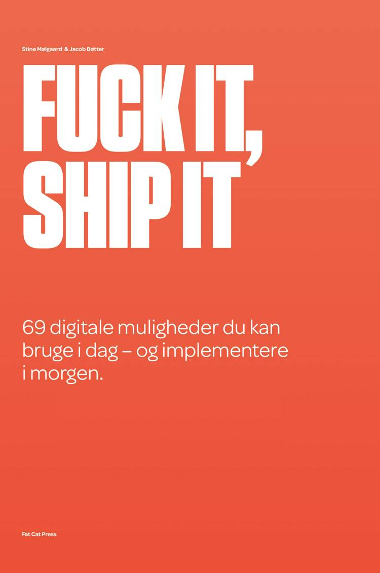 Fuck it, ship it af Jacob Bøtter og Stine Mølgaard