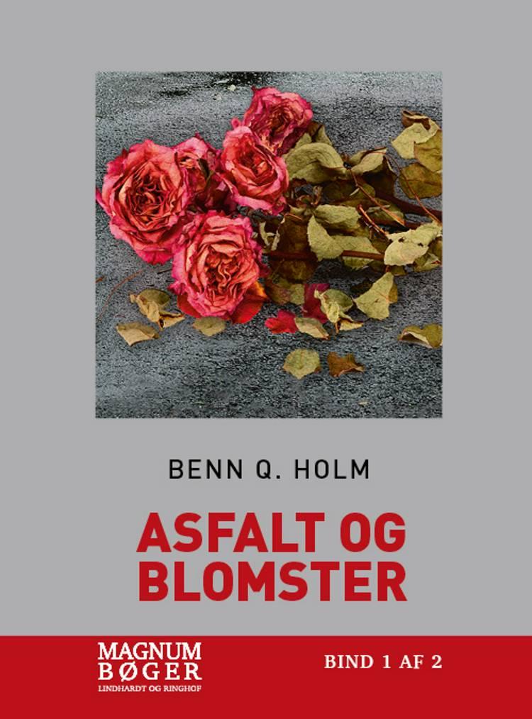 Asfalt og blomster (Storskrift) af Benn Q. Holm