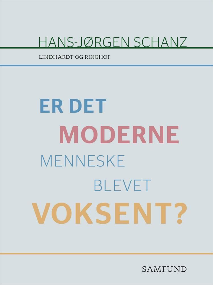 Er det moderne menneske blevet voksent? af Hans-Jørgen Schanz