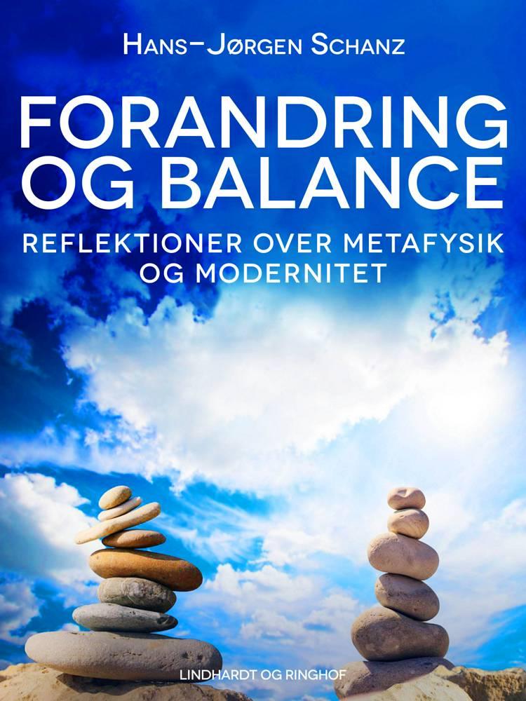 Forandring og balance. Reflektioner over metafysik og modernitet af Hans-Jørgen Schanz