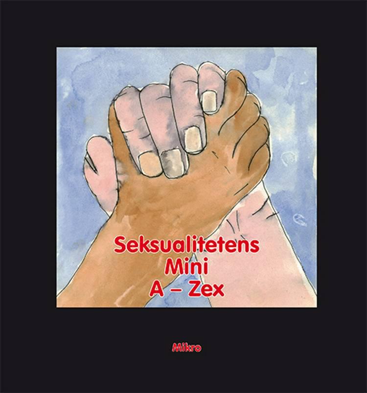 Seksualitetens Mini A-Zex Brugerbog af Dan Carit Christensen, Michael Helge Andersen og Karina Rask Misser Henrichsen m.fl.