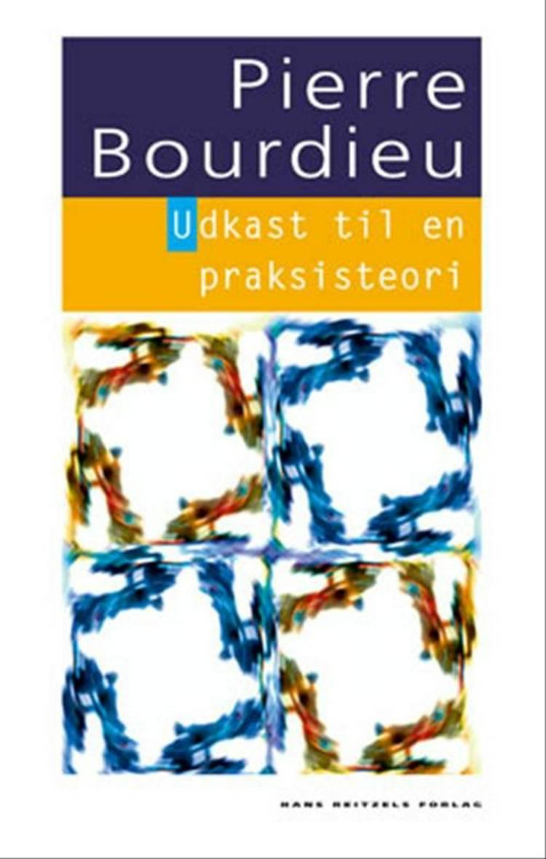 Udkast til en praksisteori af Pierre Bourdieu