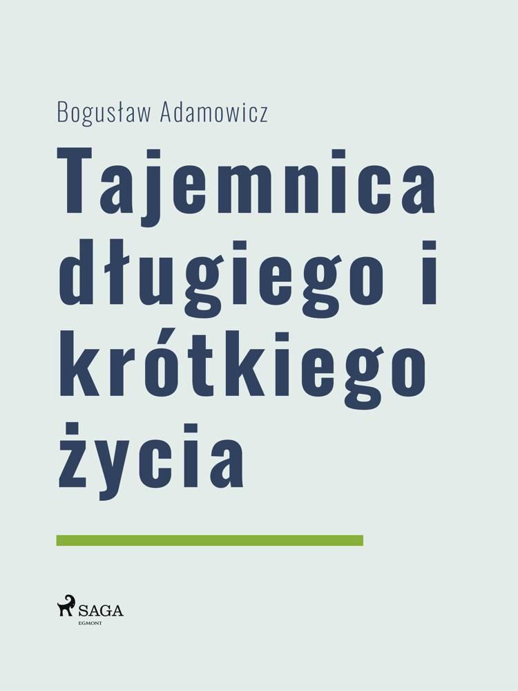 Tajemnica długiego i krótkiego życia af Boguslaw Adamowicz