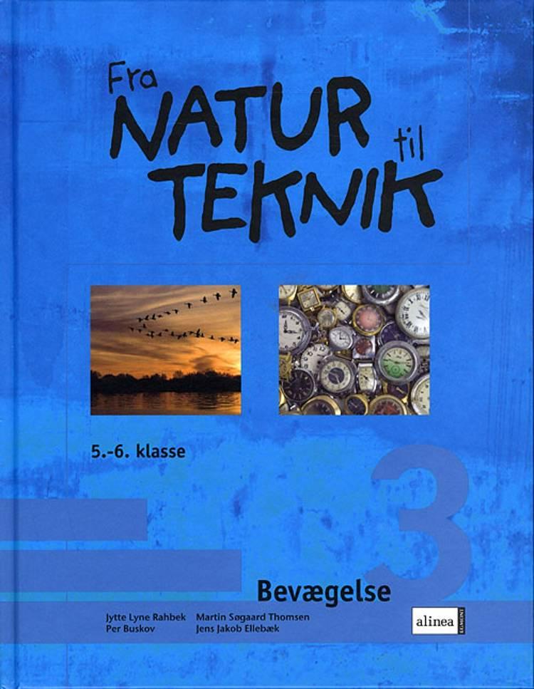 Fra natur til teknik af Per Buskov, Jytte Lyne Rahbek, Iben Dalgaard, Martin Søgaard Thomsen og Jens Jakob Ellebæk m.fl.
