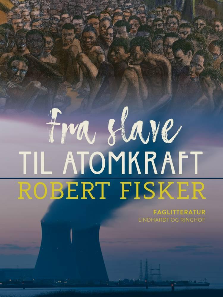 Fra slave til atomkraft af Robert Fisker