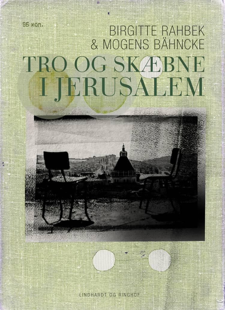 Tro og skæbne i Jerusalem af Mogens Bähncke og Birgitte Rahbek