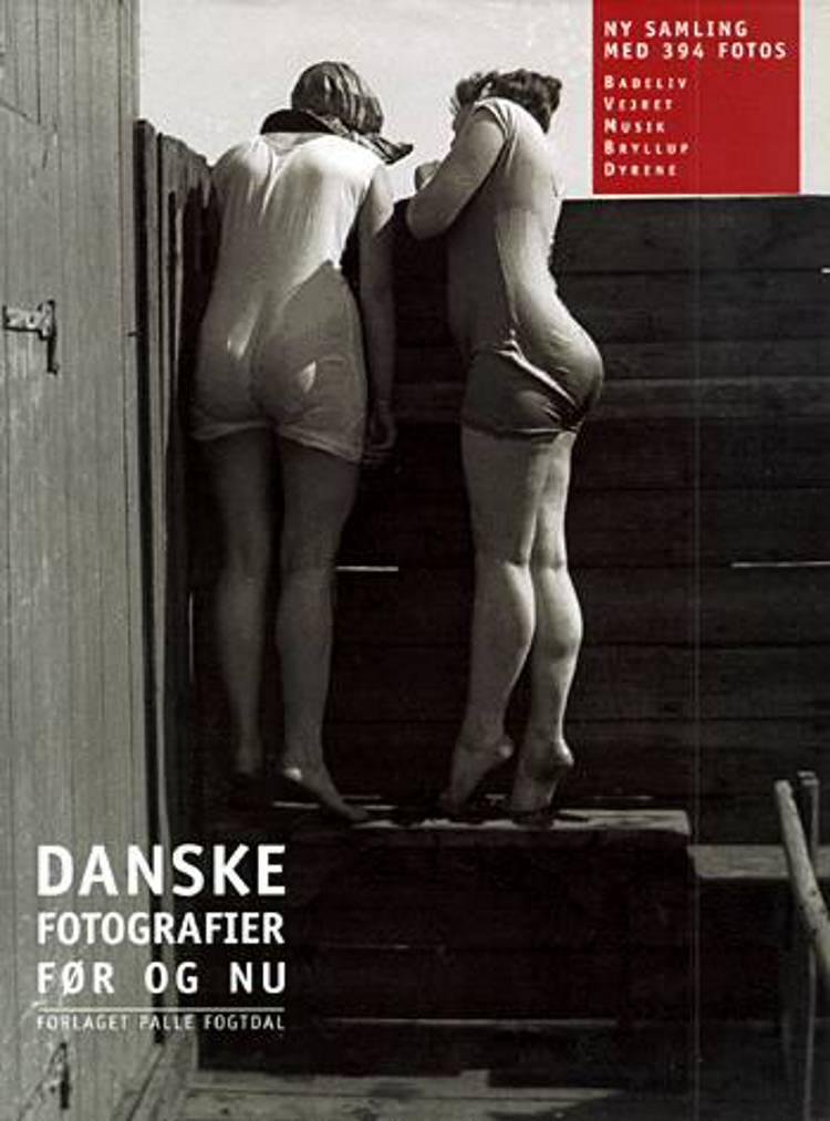 Danske fotografier - før og nu af tekster ved Pete og indledning