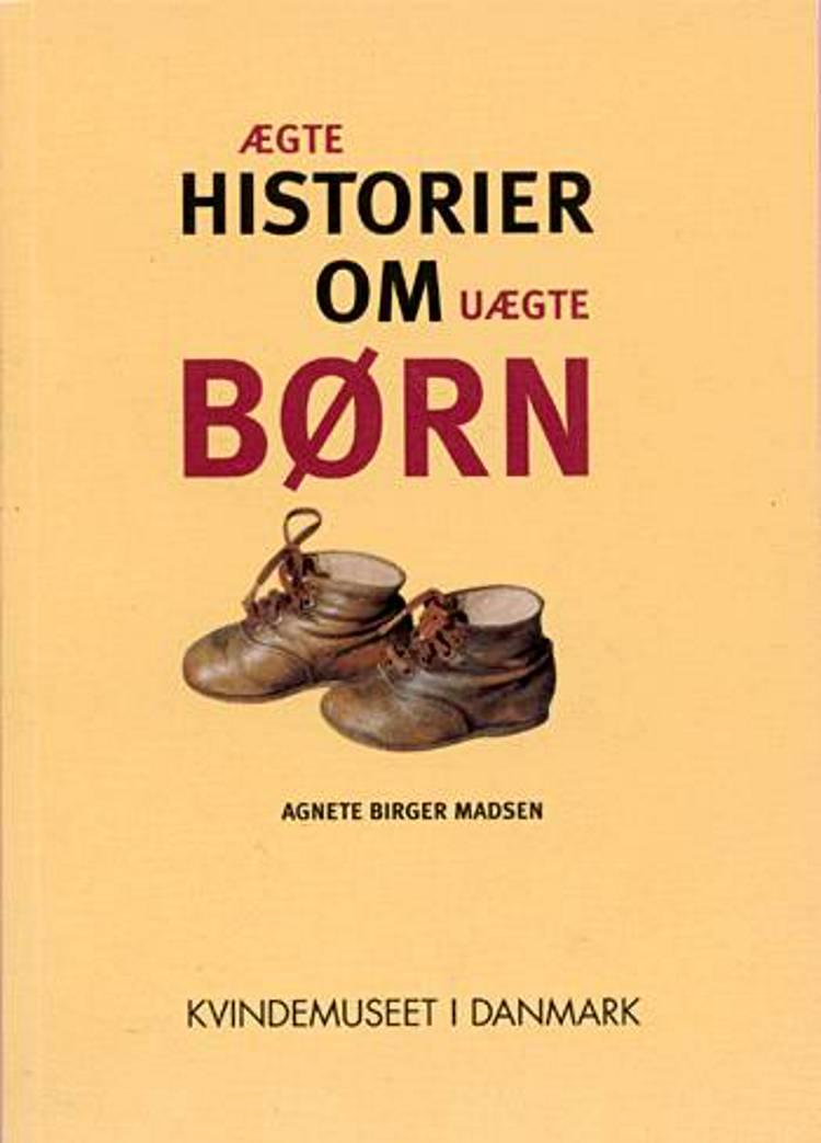 Ægte historier om uægte børn af Agnete Birger Madsen