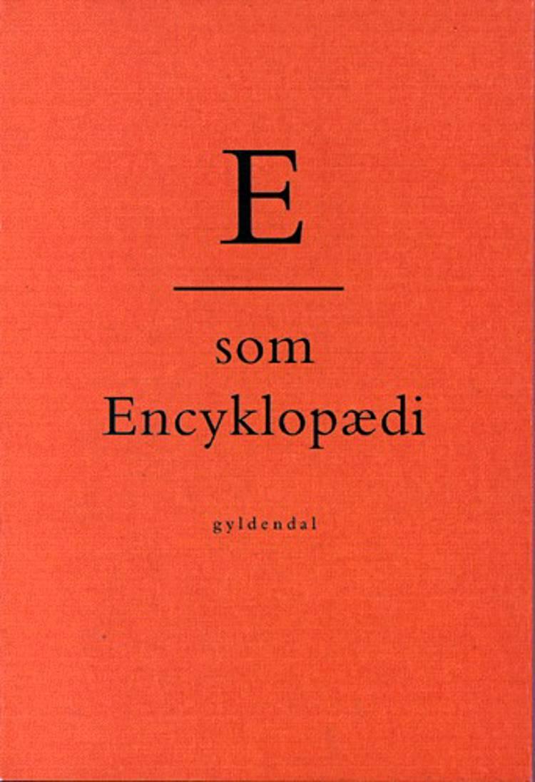 E som encyklopædi af Jette Drewsen, Naja Marie Aidt og Henning Carlsen m.fl.