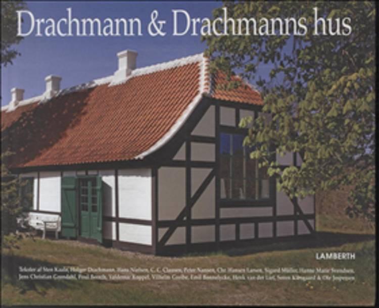 Drachmann og Drachmanns hus af Jens Christian Grøndahl, Hanne Marie Svendsen og Hans Nielsen m.fl.