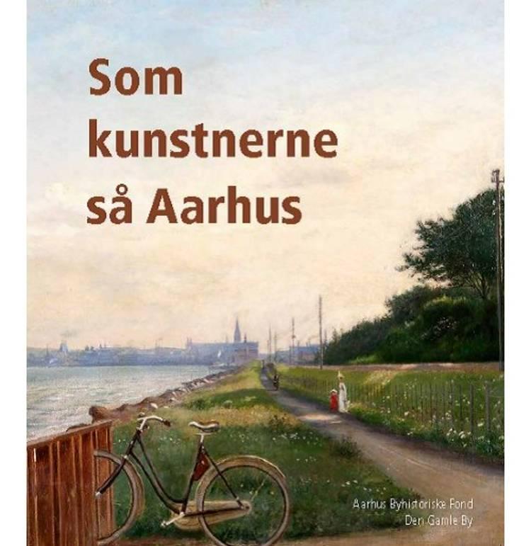 Som kunstnerne så Aarhus af Henrik Fode og Claus Navntoft