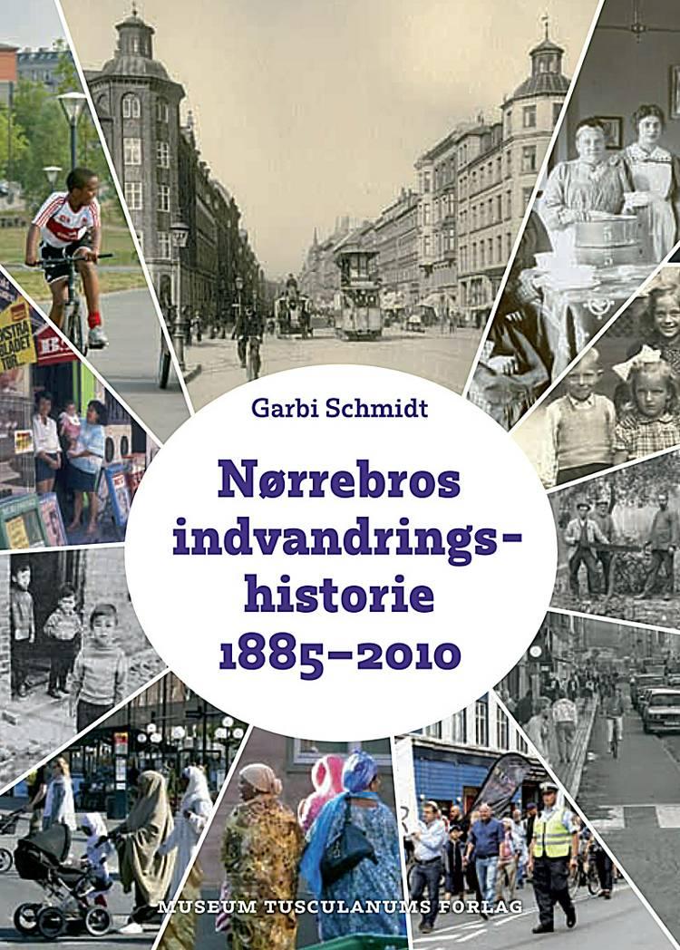 Nørrebros indvandringshistorie 1885-2010 af Garbi Schmidt